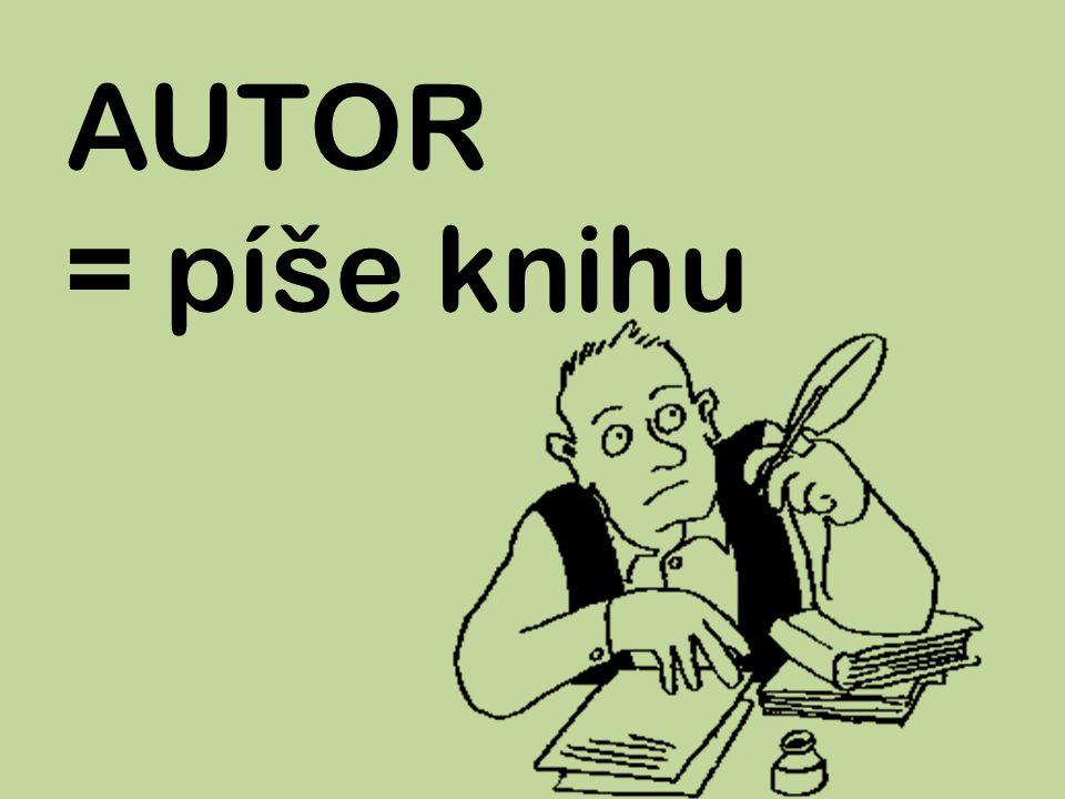 AUTOR = píše knihu