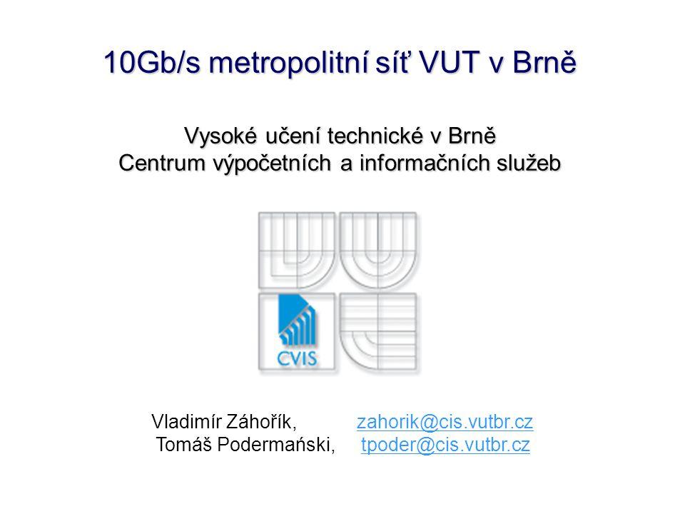 10Gb/s metropolitní síť VUT v Brně Vysoké učení technické v Brně Centrum výpočetních a informačních služeb