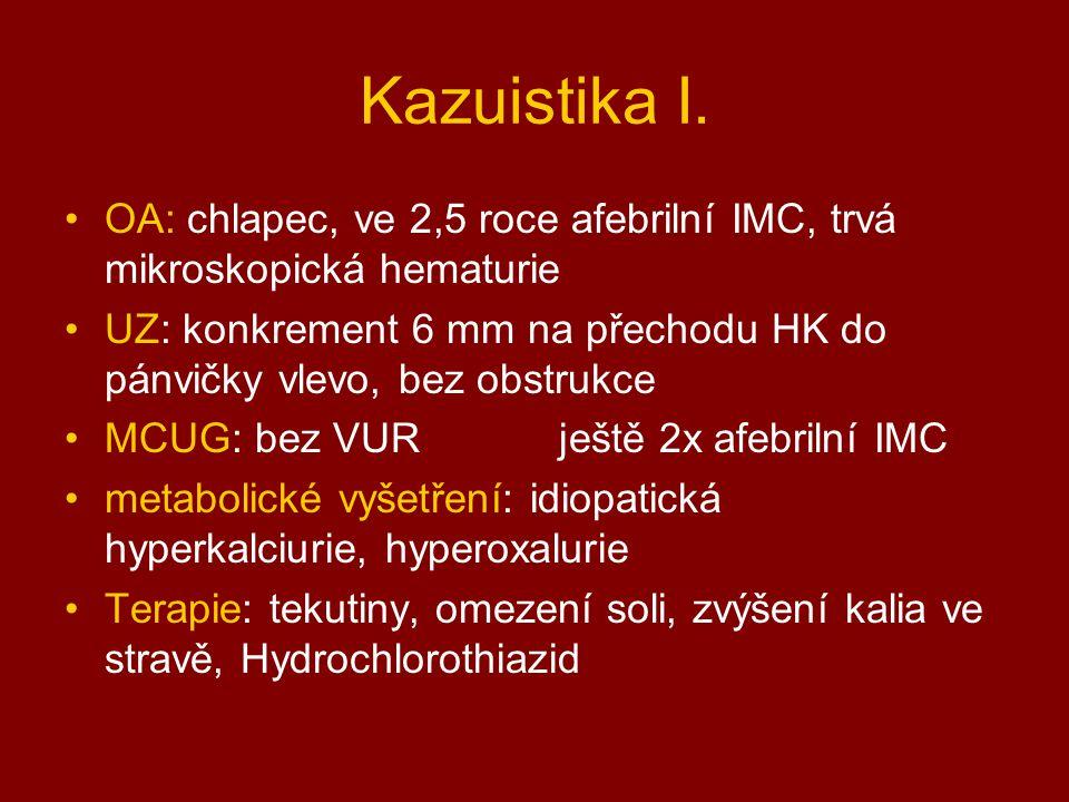 Kazuistika I. OA: chlapec, ve 2,5 roce afebrilní IMC, trvá mikroskopická hematurie.
