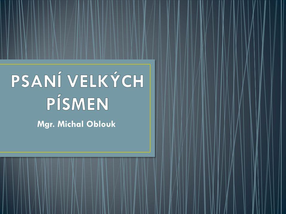 PSANÍ VELKÝCH PÍSMEN Mgr. Michal Oblouk