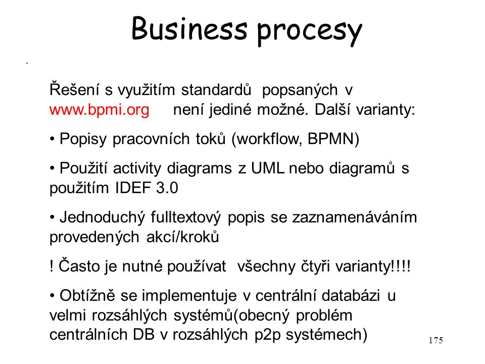Business procesy . Řešení s využitím standardů popsaných v www.bpmi.org není jediné možné. Další varianty: