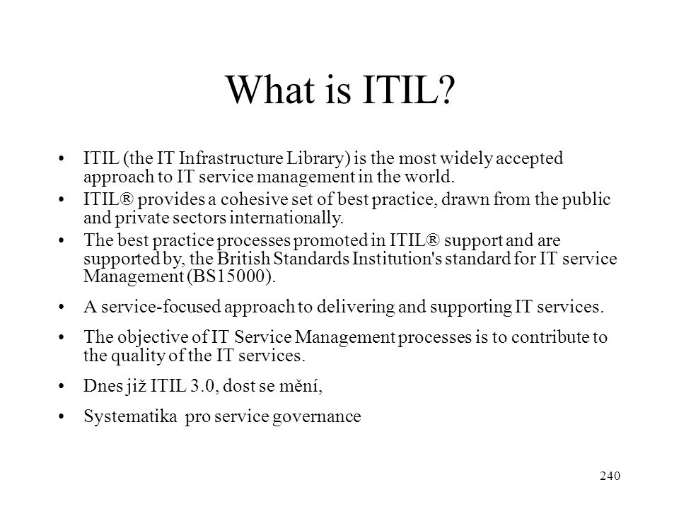 What is ITIL ITIL (the IT Infrastructure Library) is the most widely accepted approach to IT service management in the world.