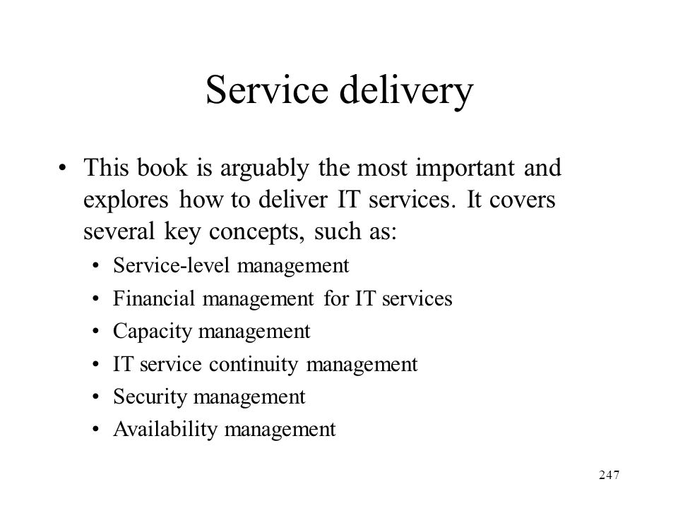 Service delivery This book is arguably the most important and explores how to deliver IT services. It covers several key concepts, such as: