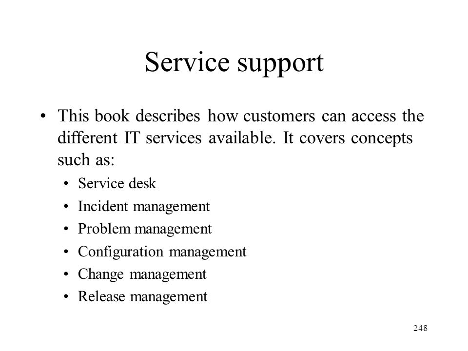 Service support This book describes how customers can access the different IT services available. It covers concepts such as: