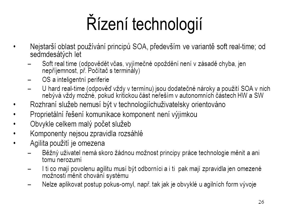 Řízení technologií Nejstarší oblast používání principů SOA, především ve variantě soft real-time; od sedmdesátých let.