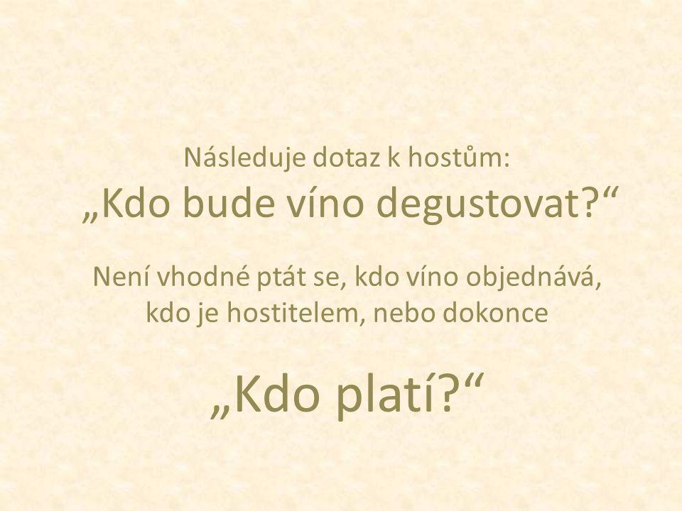 """""""Kdo platí Následuje dotaz k hostům: """"Kdo bude víno degustovat"""