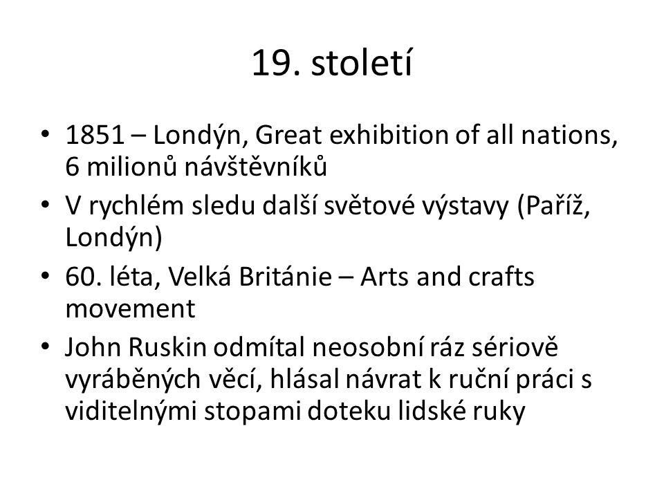19. století 1851 – Londýn, Great exhibition of all nations, 6 milionů návštěvníků. V rychlém sledu další světové výstavy (Paříž, Londýn)