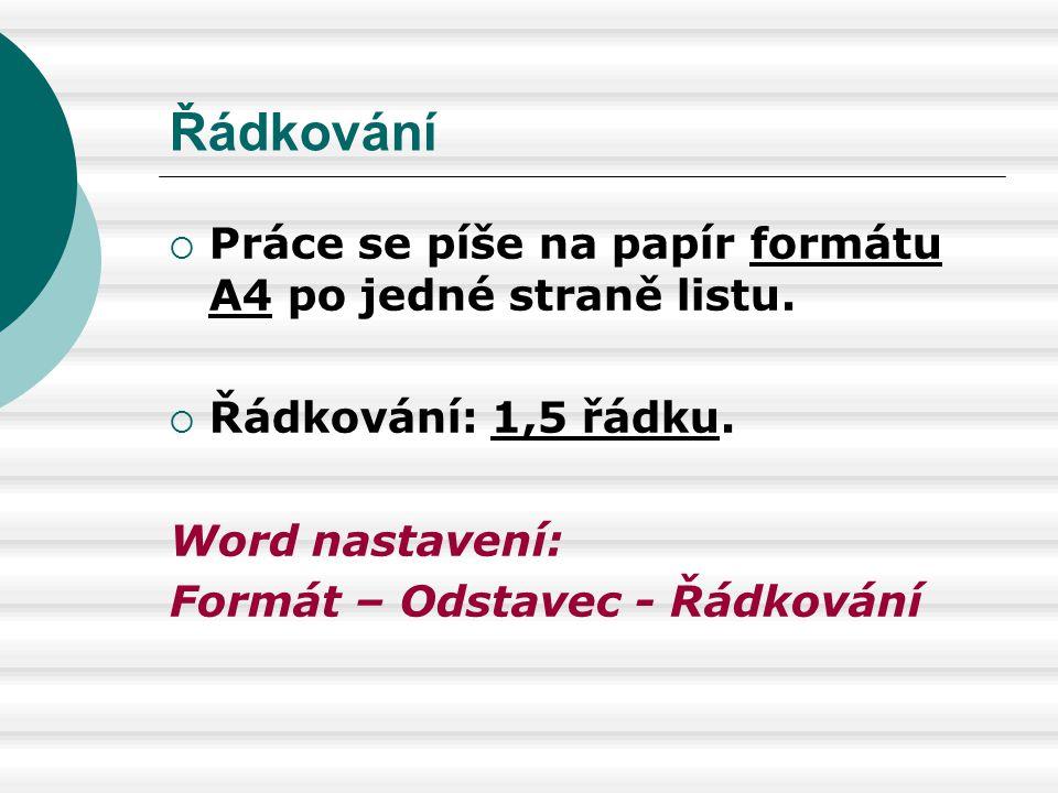 Řádkování Práce se píše na papír formátu A4 po jedné straně listu.