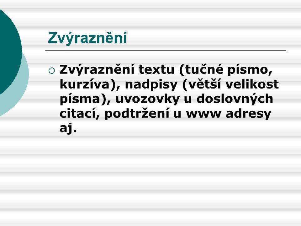 Zvýraznění Zvýraznění textu (tučné písmo, kurzíva), nadpisy (větší velikost písma), uvozovky u doslovných citací, podtržení u www adresy aj.