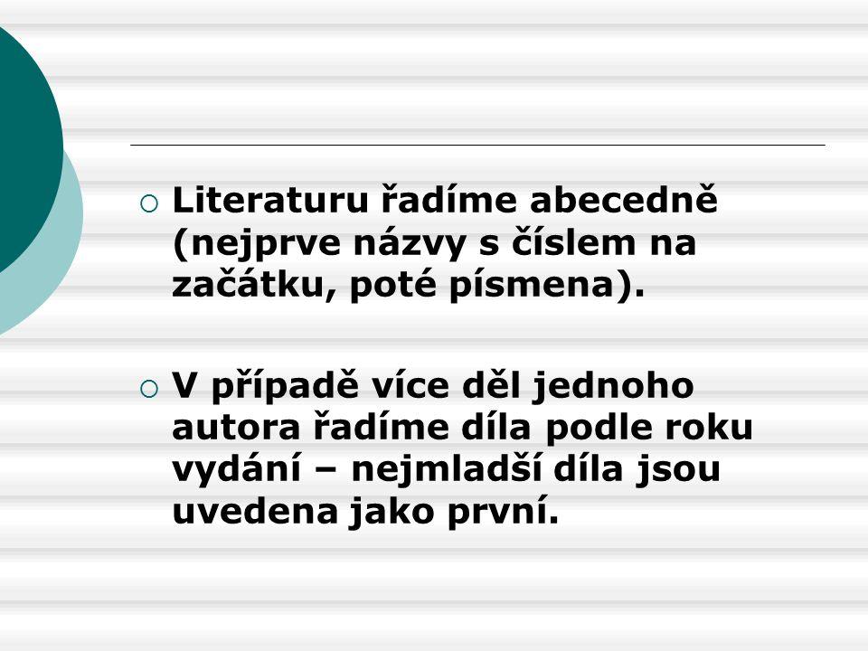 Literaturu řadíme abecedně (nejprve názvy s číslem na začátku, poté písmena).