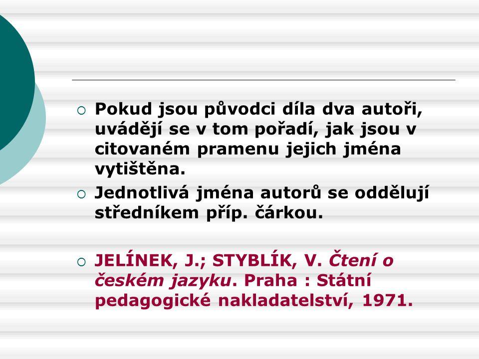 Pokud jsou původci díla dva autoři, uvádějí se v tom pořadí, jak jsou v citovaném pramenu jejich jména vytištěna.
