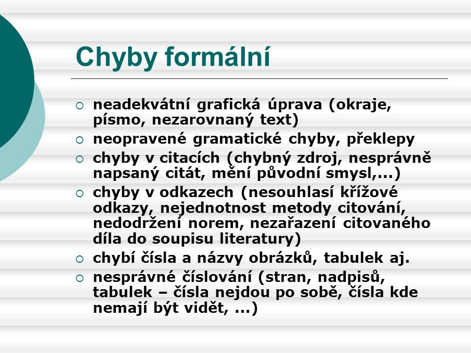 Chyby formální neadekvátní grafická úprava (okraje, písmo, nezarovnaný text) neopravené gramatické chyby, překlepy.