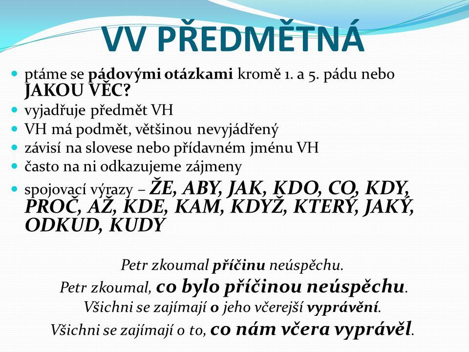 VV PŘEDMĚTNÁ ptáme se pádovými otázkami kromě 1. a 5. pádu nebo JAKOU VĚC vyjadřuje předmět VH. VH má podmět, většinou nevyjádřený.