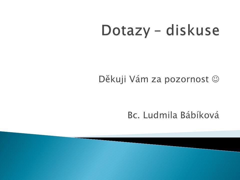 Děkuji Vám za pozornost  Bc. Ludmila Bábíková