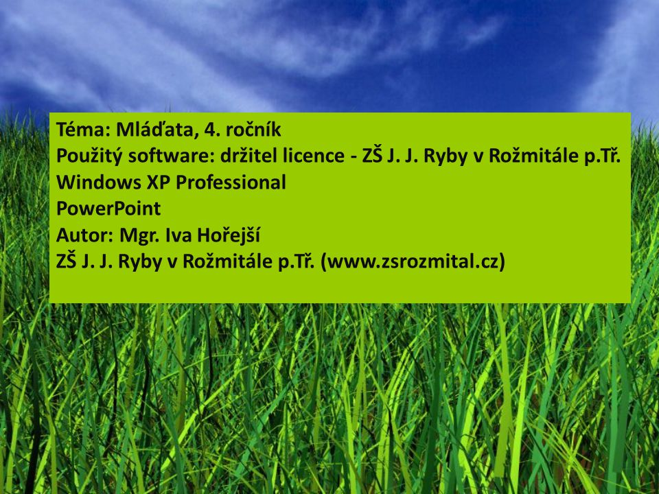 Téma: Mláďata, 4. ročník Použitý software: držitel licence - ZŠ J. J. Ryby v Rožmitále p.Tř. Windows XP Professional.