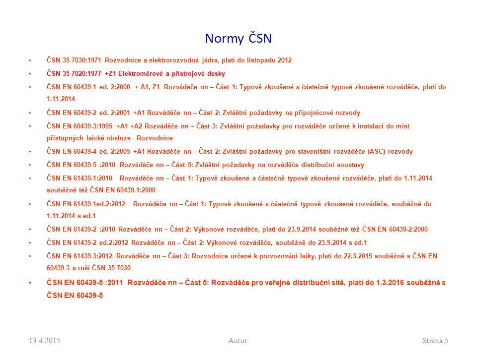 Normy ČSN ČSN 35 7030:1971 Rozvodnice a elektrorozvodná jádra, platí do listopadu 2012. ČSN 35 7020:1977 +Z1 Elektroměrové a přístrojové desky.