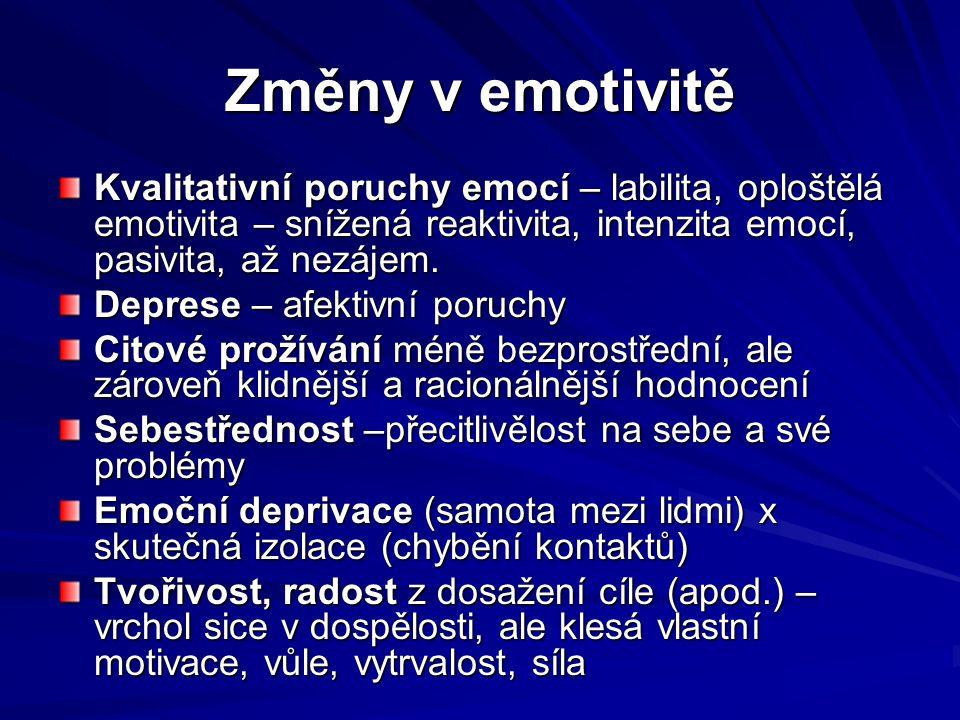 Změny v emotivitě Kvalitativní poruchy emocí – labilita, oploštělá emotivita – snížená reaktivita, intenzita emocí, pasivita, až nezájem.