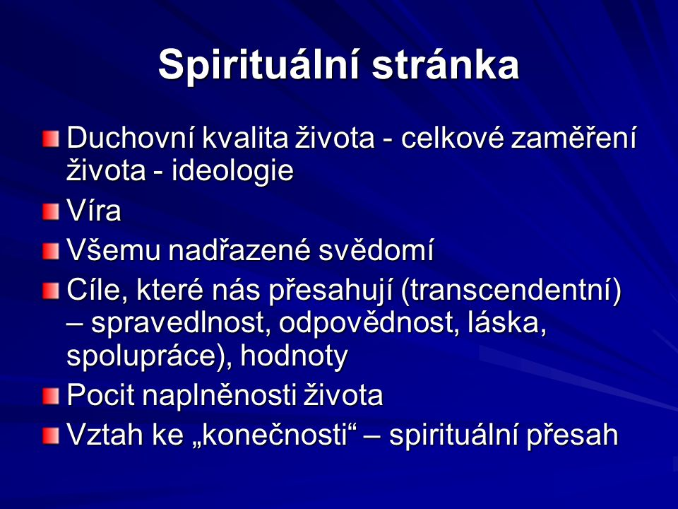 Spirituální stránka Duchovní kvalita života - celkové zaměření života - ideologie. Víra. Všemu nadřazené svědomí.