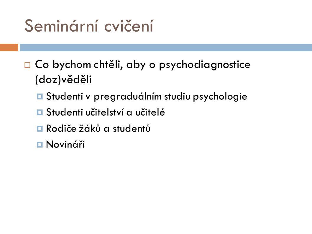 Seminární cvičení Co bychom chtěli, aby o psychodiagnostice (doz)věděli. Studenti v pregraduálním studiu psychologie.