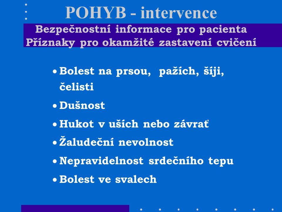 POHYB - intervence Bezpečnostní informace pro pacienta Příznaky pro okamžité zastavení cvičení