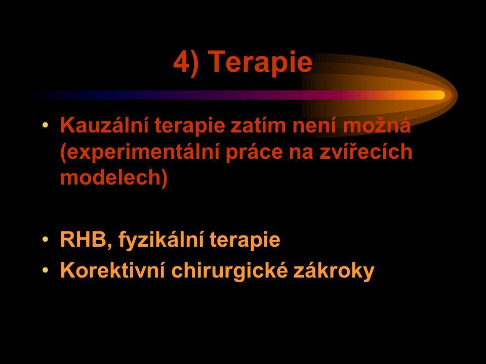 4) Terapie Kauzální terapie zatím není možná (experimentální práce na zvířecích modelech) RHB, fyzikální terapie.
