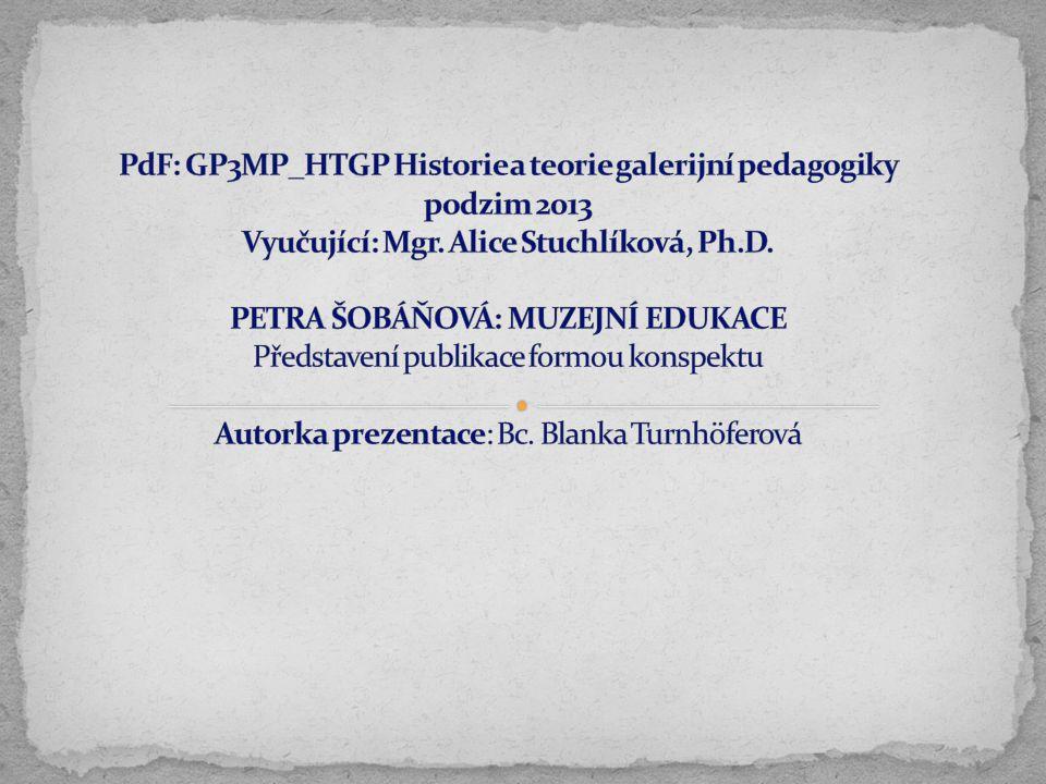 PdF: GP3MP_HTGP Historie a teorie galerijní pedagogiky podzim 2013 Vyučující: Mgr.