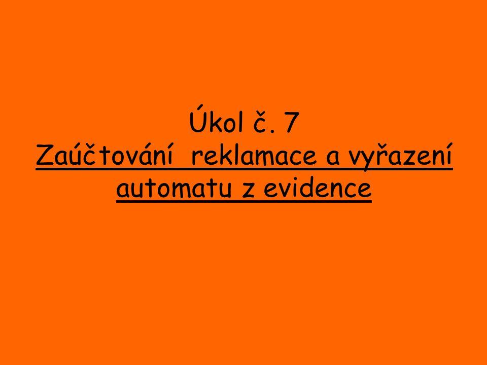Úkol č. 7 Zaúčtování reklamace a vyřazení automatu z evidence
