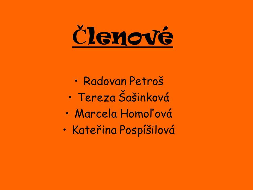 Členové Radovan Petroš Tereza Šašinková Marcela Homoľová