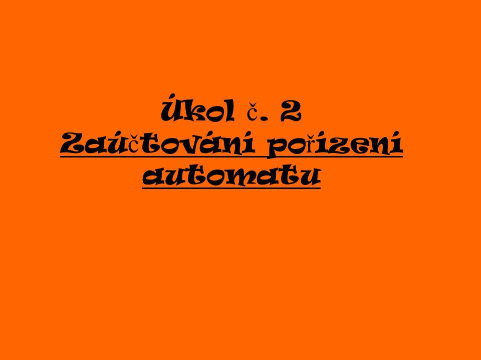 Úkol č. 2 Zaúčtování pořízení automatu