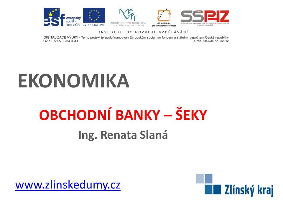 OBCHODNÍ BANKY – ŠEKY Ing. Renata Slaná www.zlinskedumy.cz