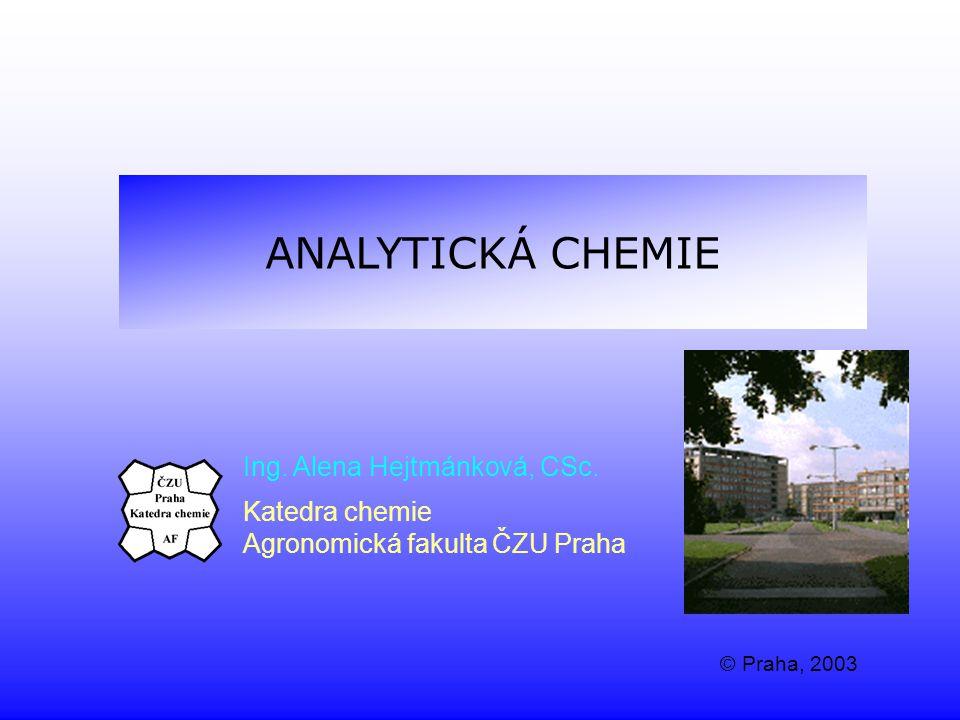 ANALYTICKÁ CHEMIE Ing. Alena Hejtmánková, CSc. Katedra chemie
