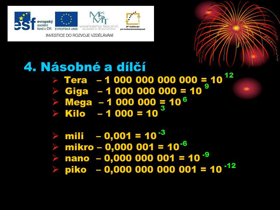 4. Násobné a dílčí Giga – 1 000 000 000 = 10 Mega – 1 000 000 = 10