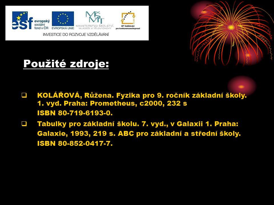 Použité zdroje: KOLÁŘOVÁ, Růžena. Fyzika pro 9. ročník základní školy.