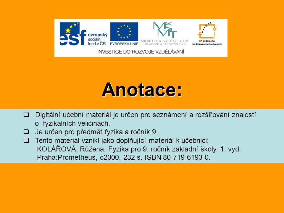 Anotace: Digitální učební materiál je určen pro seznámení a rozšiřování znalostí. o fyzikálních veličinách.