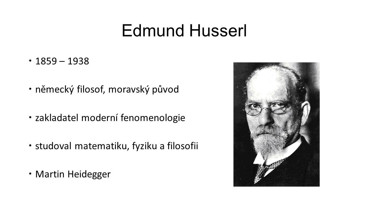 Edmund Husserl 1859 – 1938 německý filosof, moravský původ