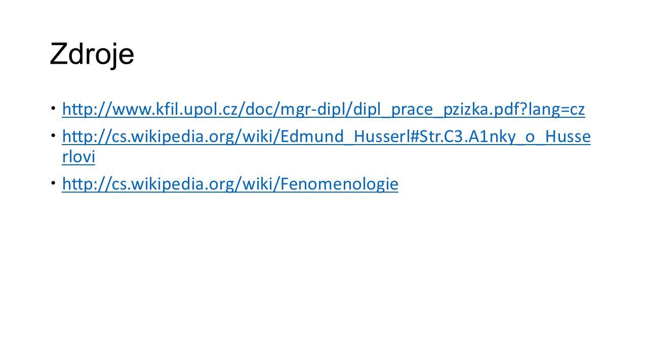 Zdroje http://www.kfil.upol.cz/doc/mgr-dipl/dipl_prace_pzizka.pdf lang=cz. http://cs.wikipedia.org/wiki/Edmund_Husserl#Str.C3.A1nky_o_Husse rlovi.