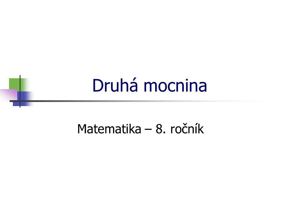 * 16. 7. 1996 Druhá mocnina Matematika – 8. ročník *