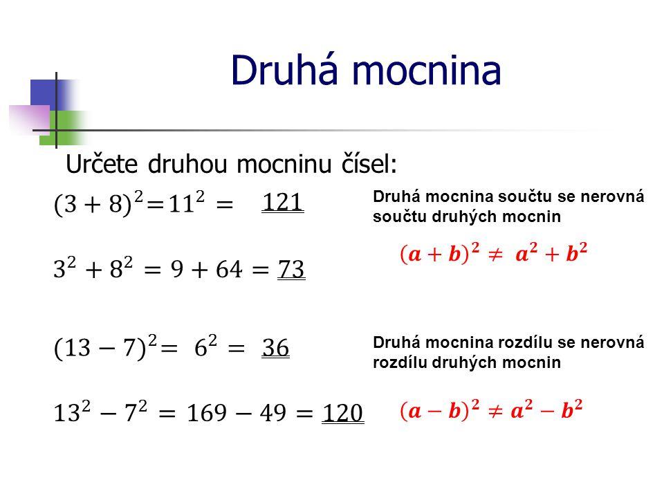 Druhá mocnina Určete druhou mocninu čísel: (3+8) 2 = 11 2 = 121