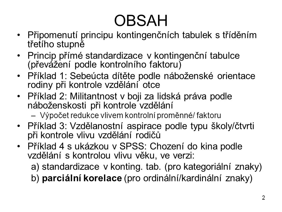 OBSAH Připomenutí principu kontingenčních tabulek s tříděním třetího stupně.