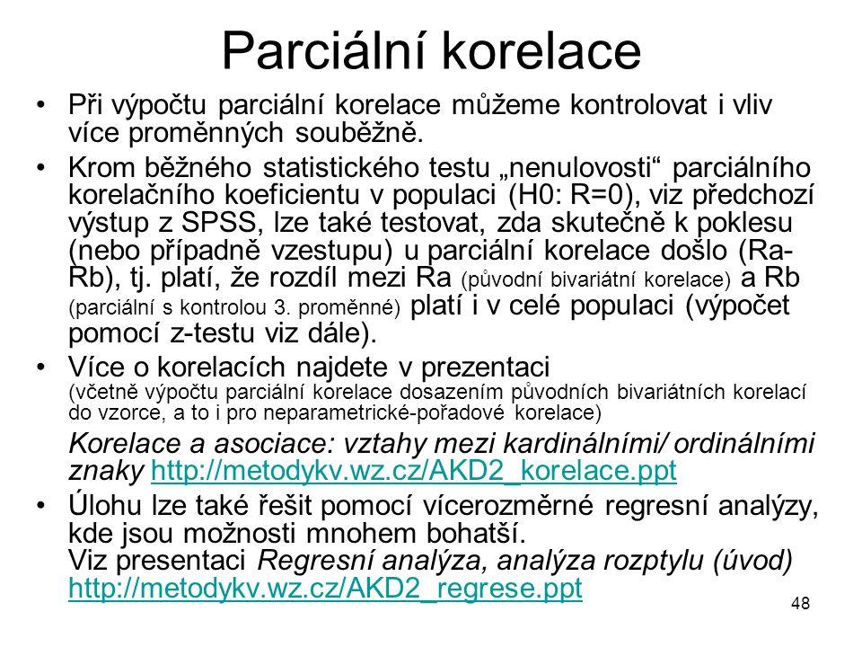 Parciální korelace Při výpočtu parciální korelace můžeme kontrolovat i vliv více proměnných souběžně.