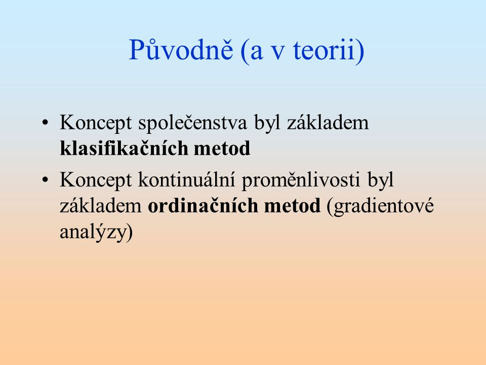 Původně (a v teorii) Koncept společenstva byl základem klasifikačních metod.