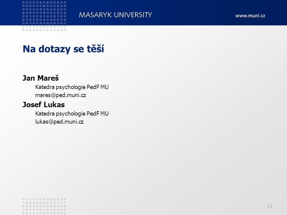 Na dotazy se těší Jan Mareš Josef Lukas Katedra psychologie PedF MU