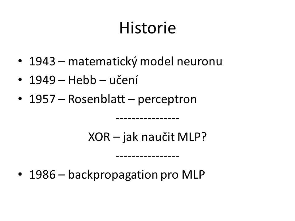 Historie 1943 – matematický model neuronu 1949 – Hebb – učení