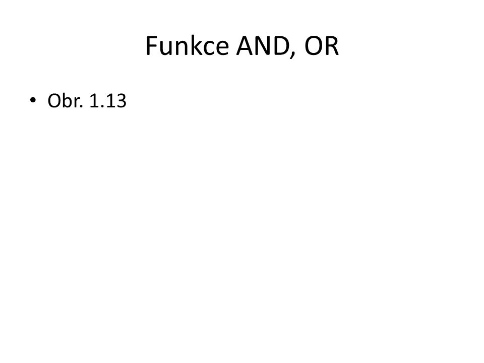 Funkce AND, OR Obr. 1.13