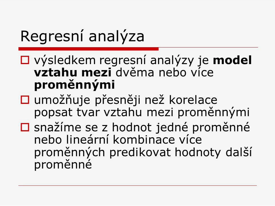 Regresní analýza výsledkem regresní analýzy je model vztahu mezi dvěma nebo více proměnnými.