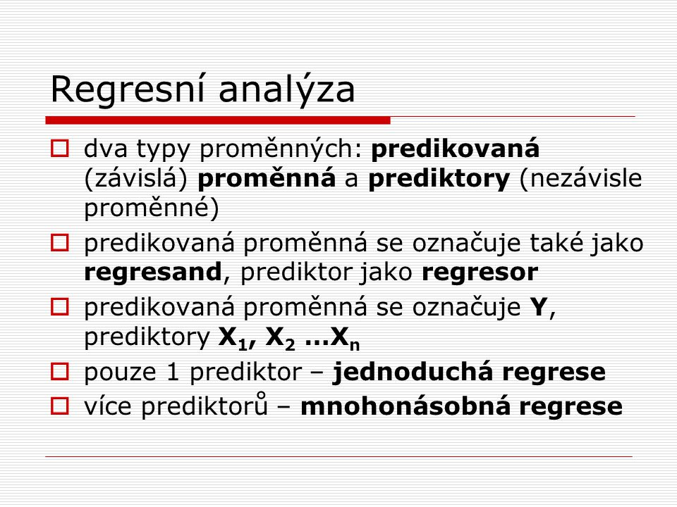 Regresní analýza dva typy proměnných: predikovaná (závislá) proměnná a prediktory (nezávisle proměnné)