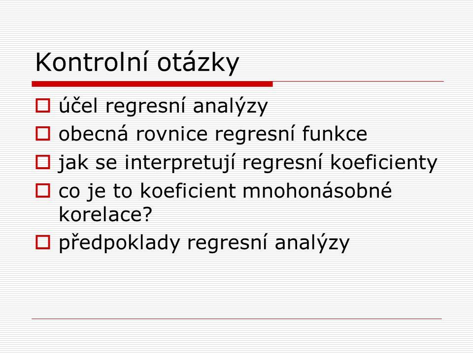 Kontrolní otázky účel regresní analýzy obecná rovnice regresní funkce