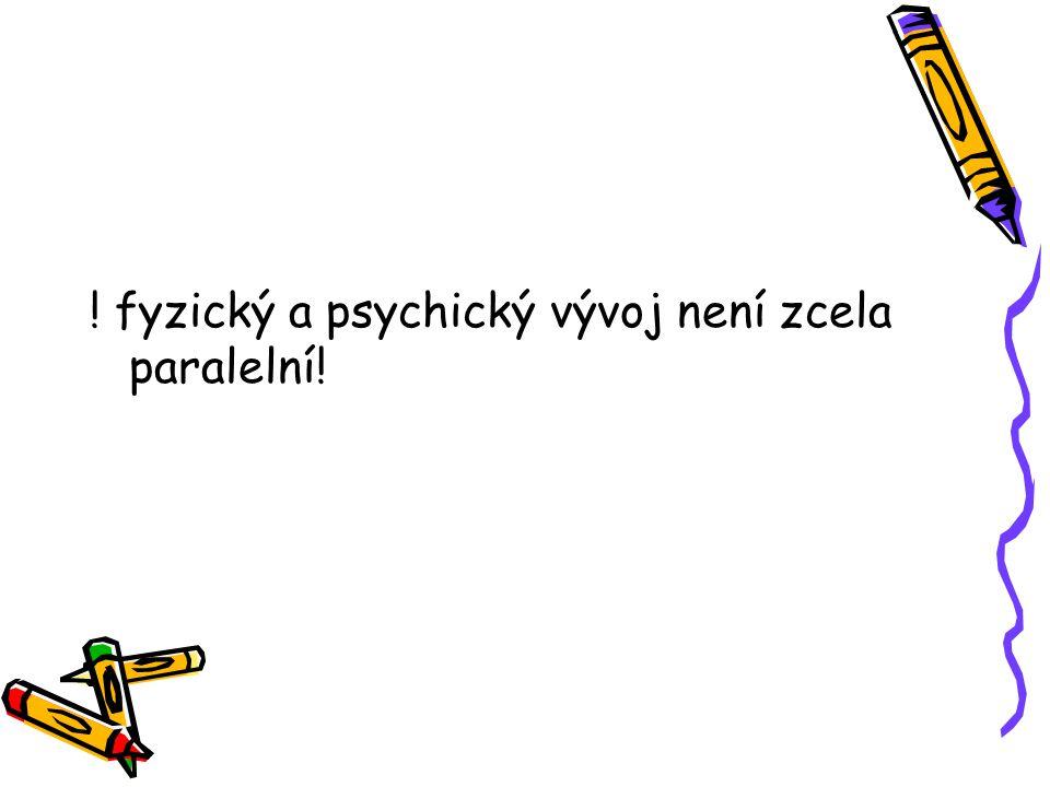 ! fyzický a psychický vývoj není zcela paralelní!