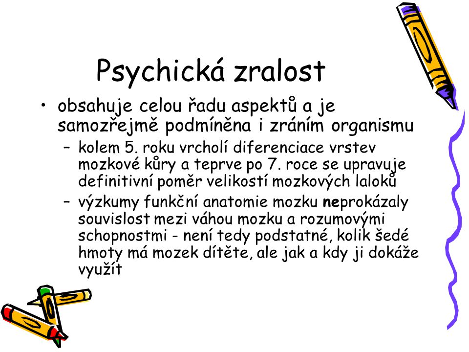 Psychická zralost obsahuje celou řadu aspektů a je samozřejmě podmíněna i zráním organismu.