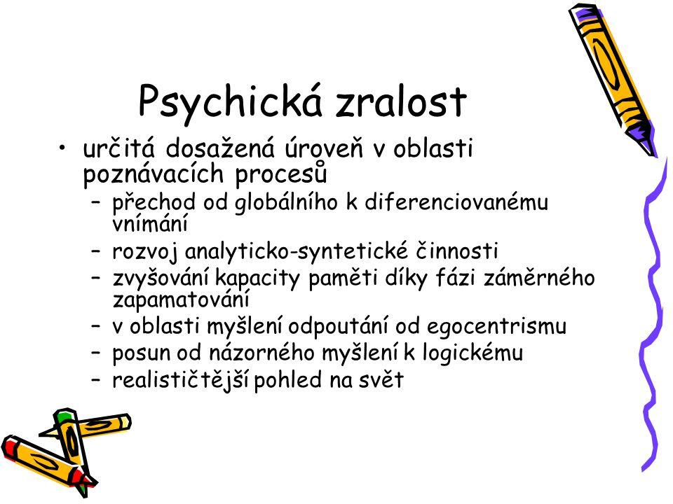 Psychická zralost určitá dosažená úroveň v oblasti poznávacích procesů